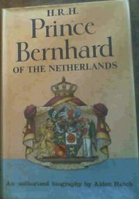 H.R.H. Prince Bernhard of Netherlands : An Authorised Biography