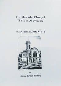 The Man Who Changed the Face of Syracuse:  Horatio Nelson White