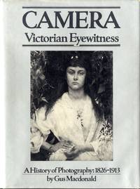 CAMERA: VICTORIAN EYEWITNESS. A HISTORY OF PHOTOGRAPHY, 1826-1913