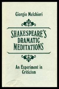 SHAKESPEARE'S DRAMATIC MEDITATIONS - An Experiment in Criticism