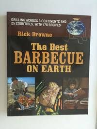 The Best Barbecue On Earth  Grilling Across 6 Continents and 25 Countries, With 170 Recipes