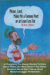 image of Please, Lord, Make Me a Famous Poet or at Least Less Fat__or Everything You Always Wanted to Know about Poetry, But Were Afraid If You Asked, Someone Would Start Talking about Whatchamajigger Pentameter