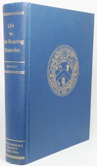 image of LIFE BY THE ROARING ROANOKE.  A History of Mecklenburg County, Virginia