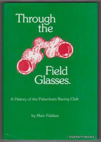 THROUGH THE FIELD GLASSES : A History of the Pakenham Racing Club