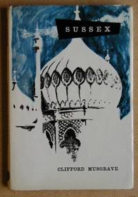 The Sussex Book by  Clifford Musgrave - First Edition - 1957 - from N. G. Lawrie Books. (SKU: 19725)