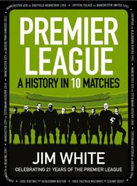 Premier League: A History in 10 Matches