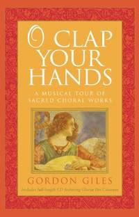 O Clap Your Hands: A Musical Tour of Sacred Choral Works [With CD (Audio)]