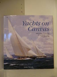Yachts on Canvas. Artists Images of Yachts from the Seventeenth Century to the Present Day.