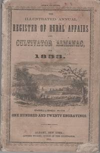 THE ILLUSTRATED ANNUAL REGISTER OF RURAL AFFAIRS AND CULTIVATOR ALMANAC FOR 1855,  Containing brief and practical suggestions for the consideration of the Farmer and Horticulturist, embellished with One Hundred and Twenty Engravings, including Houses, Farm-buildings, Implements, Domestic Animals, Fruits, Flowers, &c., &c by  John Jacobs Thomas - Paperback - First Edition - 1855 - from R & A Petrilla, ABAA, IOBA and Biblio.co.uk