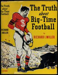 The Truth About Big-Time Football by  Richard I MILLER - First Edition - 1953 - from Between the Covers- Rare Books, Inc. ABAA and Biblio.com