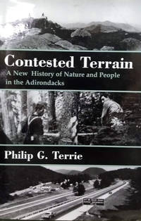 Contested Terrain:  A New History of Nature and People in the Adirondacks by  Philip G Terrie - First Edition; First Printing - 1997 - from Old Saratoga Books (SKU: 45584)