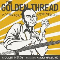 The Golden Thread : A Song for Pete Seeger