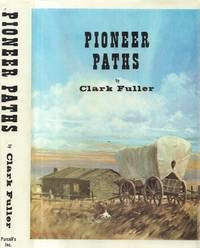 Pioneer Paths by  Clark Fuller - First Edition - 1974 - from Back of Beyond Books, ABAA and Biblio.com