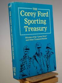 """The Corey Ford Sporting Treasury: Minutes of the """"Lower Forty"""" and Other Treasured Stories"""