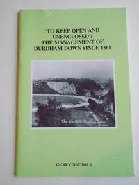 'TO KEEP OPEN AND UNENCLOSED': THE MANAGEMENT OF DURDHAM DOWN SINCE 1861