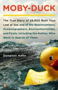 Moby-Duck : The True Story of 28,800 Bath Toys Lost at Sea and of the Beachcombers,...