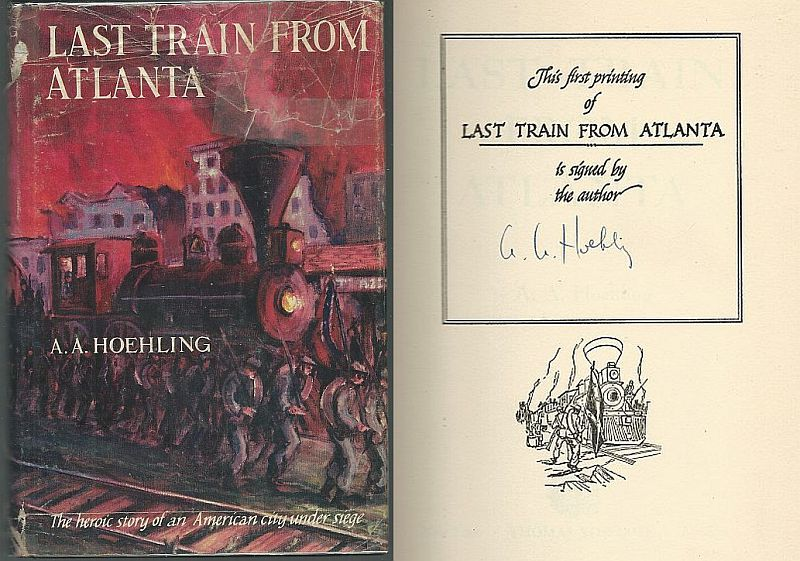 LAST TRAIN FROM ATLANTA The Heroic Story of an American City Under Siege, Hoehling, A. A.