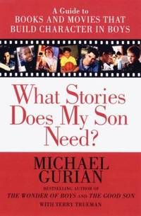 image of What Stories Does My Son Need? : A Guide to Books and Movies That Build Character in Boys