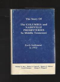 image of The Story Of The Columbia And Nashville Presbyteries In Middle Tennessee,  Early Settlement To 1972