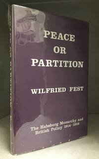 Peace or Partition; The Habsburg Monarchy and British Policy 1914-1918