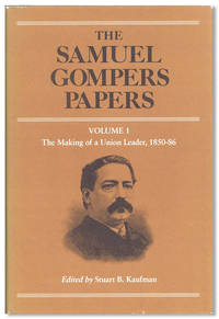 The Samuel Gompers Papers. Volume 1: The Making of a Union Leader, 1850-86