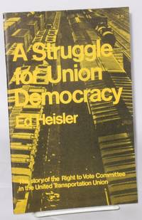 A struggle for union democracy. The story of the Right to Vote Committee in the United Transportation Union