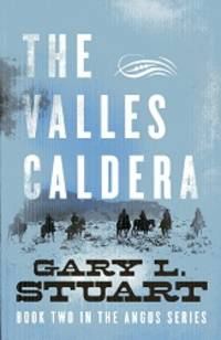 The Valles Caldera: Book Two In The Angus Series (Book Two of the Angus Series) (Volume 2)