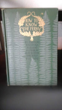 How to Know the Ferns: a guide to the names, haunts, and habits of Our Common Ferns by  Frances Theodora Parsons - Hardcover - 1899 - from Stone Soup Books (SKU: 57316)