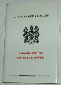 A Son Named Charles: A Biography of Charles I. Dover