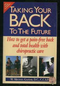 Taking Your Back to the Future: How to Get a Pain-Free Back and Total Health With Chiropractic Care (Second Edition)