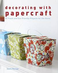 image of Decorating with Papercraft: 25 Fresh and Eco-Friendly Projects for the Home