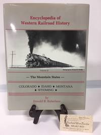 Encyclopedia of Western Railroad History Volume II: The Mountain States  Colorado, Idaho, Montana and Wyoming