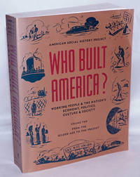 image of Who built America? Working people and the nation's economy, politics, culture, and society. Volume two: From the Gilded Age to the present