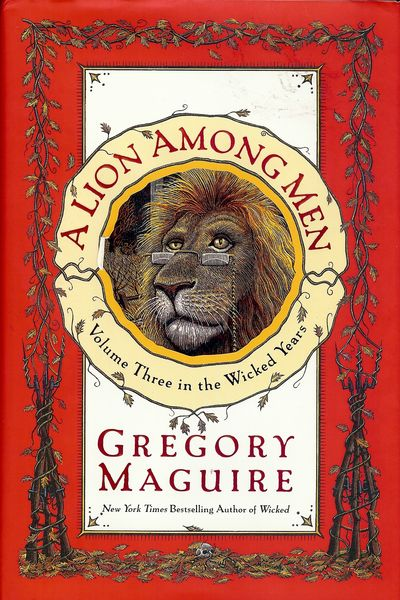 2008. MAGUIRE, Gregory. A LION AMONG MEN: VOLUME THREE IN THE WICKED YEARS. NY: William Morrow, . 8v...