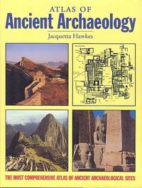 image of Atlas of Ancient Archaeology - The Most Comprehensive of Ancient Archaeological Sites.