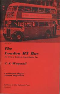 The London RT Bus - The Story of London's Longest-Lasting Bus (Locomotion Papers Number Fifty Seven).