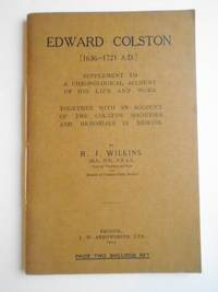 EDWARD COLSTON [1636 - 1721 A.D.] Supplement to a Chronological Account of His Life and Work Together with an Account of the Colston Societies and Memorials in Bristol