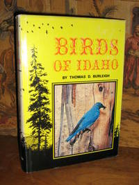 Birds of Idaho by  Thomas D Burleigh - Hardcover - 1972 - from Brass DolphinBooks (SKU: 008424)