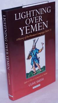 image of Lightning Over Yemen: A History of the Ottoman Campaign, 1569-71; being a translation from the Arabic of part III of al-Barq al-Yamānī fī al-Fatḥ al-ʻUthmānī by Quṭb al-Din al-Nahrawālī al-Makkī as published by Ḥamad al-Jāsir (Riyadh, 1967)