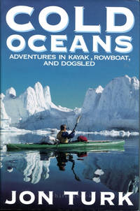 Cold Oceans: Adventures in a Kayak, Rowboat and Dogsled