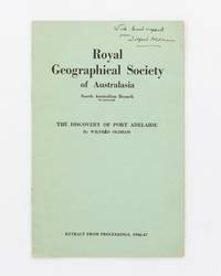 The Discovery of Port Adelaide. Extract from Proceedings, 1946-47 [cover title]. [An offprint from] Proceedings of the Royal Geographic Society of Australasia, South Australian Branch, Volume 48, 1946-47]