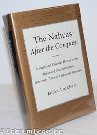 image of The Nahuas after the Conquest: A Social and Cultural History of the Indians of Central Mexico, Sixteenth Trhough Eighteenth Centuries