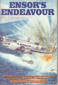 Ensor's Endeavour : A Biography of Wing Commander Mick Ensor DSO and BAR, DFC and BAR, AFC RNZAF and RAF
