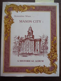Remember when-- Mason City: A historical album