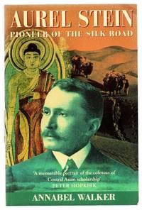 Aurel Stein: Pioneer of the Silk Road