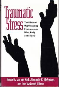 Traumatic Stress.  The Effects of Overwhelming Experience on Mind, Body and Society  [SIGNED, 1st]