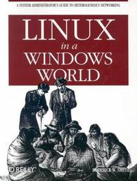 Linux in a Windows World : Leverage Linux to Make Windows More Secure, Responsive and Affordable