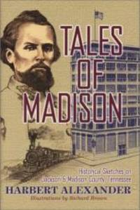 image of Tales of Madison: Historical Sketches on Jackson & Madison County, Tennessee (THL)