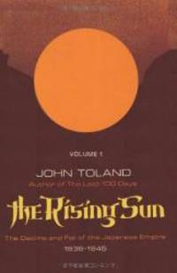 The Rising Sun: The Decline and Fall of the Japanese Empire 1936-1945 Volume One by John Toland - 2011-09-04