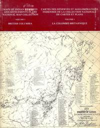 Maps of Indian Reserves and Settlements in the National Map Collection. Volume I British Columbia
